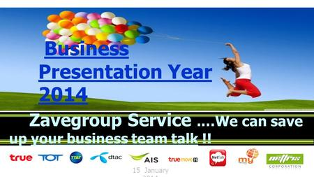 Business Presentation Year 2014 Zavegroup Service.…We can save up your business team talk !! 15 January 2014.
