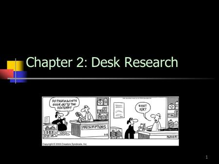 1 Chapter 2: Desk Research. 2 Desk Research Provide overview information for planning Draw conclusions from the contexts Predict the trends Conceptualize.