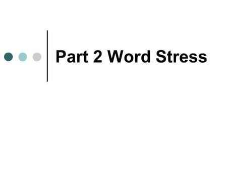 Part 2 Word Stress.