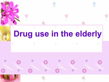 Drug use in the elderly. Assessing Older Adults Assessment Domain Screening MethodsFurther Assessment (if screen is positive) See: Medical Medical illnesses.