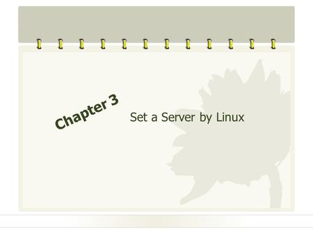 Chapter 3 Set a Server by Linux.