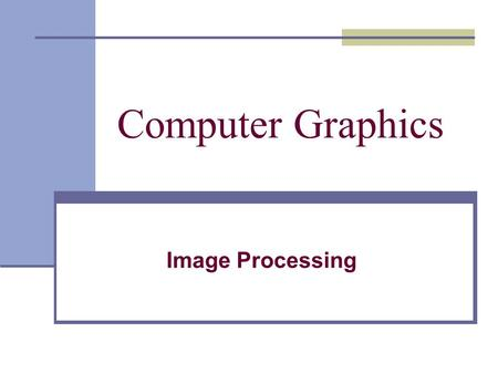 Computer Graphics Image Processing 1.