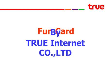 Fun Card By TRUE Internet CO.,LTD.