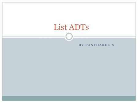 List ADTs By Pantharee S..