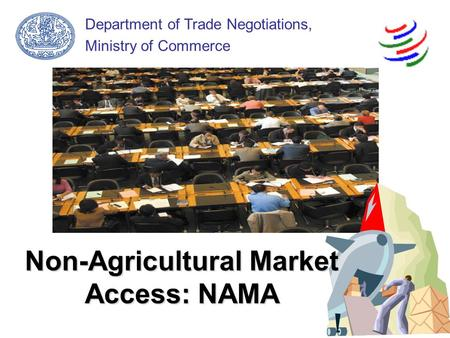 Department of Trade Negotiations, Ministry of Commerce Non-Agricultural Market Access: NAMA.