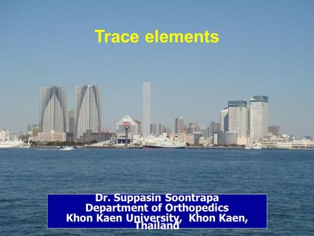 Dr. Suppasin Soontrapa Department of Orthopedics Khon Kaen University, Khon Kaen, Thailand Trace elements.