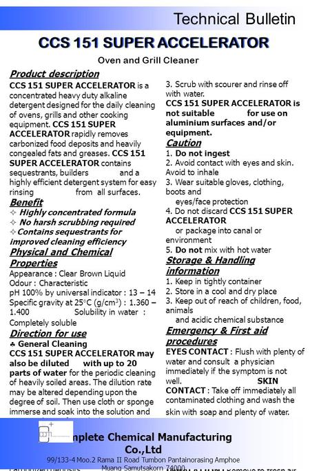 3. Scrub with scourer and rinse off with water. CCS 151 SUPER ACCELERATOR is not suitable for use on aluminium surfaces and/or equipment. Caution 1. Do.