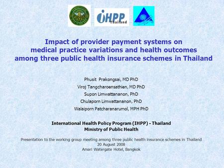 Impact of provider payment systems on medical practice variations and health outcomes among three public health insurance schemes in Thailand Phusit Prakongsai,