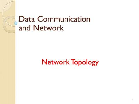 Network Topology 1 Data Communication and Network.
