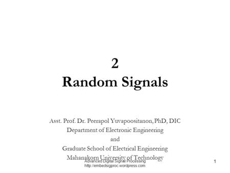 Advanced Digital Signal Processing  1 2 Random Signals Asst. Prof. Dr. Peerapol Yuvapoositanon, PhD, DIC Department of.