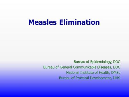 Measles Elimination Bureau of Epidemiology, DDC Bureau of General Communicable Diseases, DDC National Institute of Health, DMSc Bureau of Practical Development,