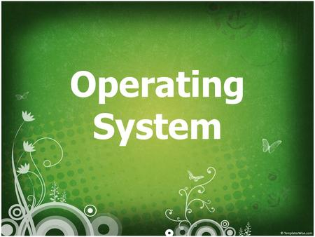 Operating System.