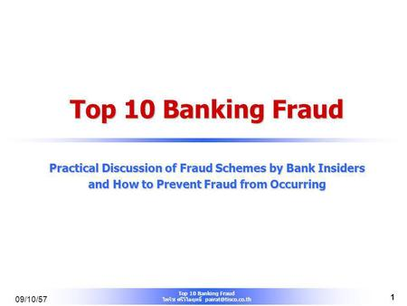 Top 10 Banking Fraud ไพรัช ศรีวิไลฤทธิ์ 09/10/57 1 Top 10 Banking Fraud Practical Discussion of Fraud Schemes by Bank Insiders and.