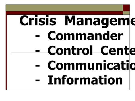 Crisis Management 3C 1I - Commander - Control Center - Communication - Information.