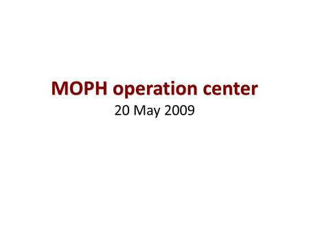 MOPH operation center MOPH operation center 20 May 2009.