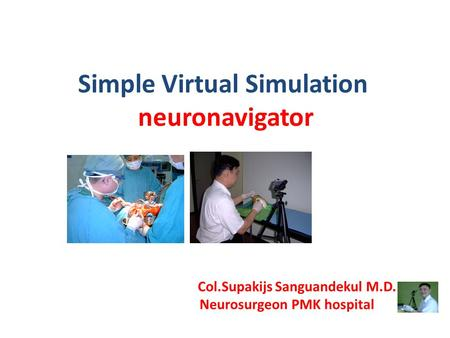 Simple Virtual Simulation neuronavigator Col.Supakijs Sanguandekul M.D. Neurosurgeon PMK hospital.