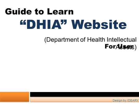 "(Department of Health Intellectual Assets) Guide to Learn ""DHIA"" Website For User Design by IDEARY."