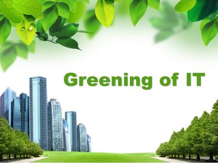 Greening of IT.