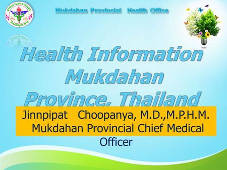 Jinnpipat Choopanya, M.D.,M.P.H.M. Mukdahan Provincial Chief Medical Officer.