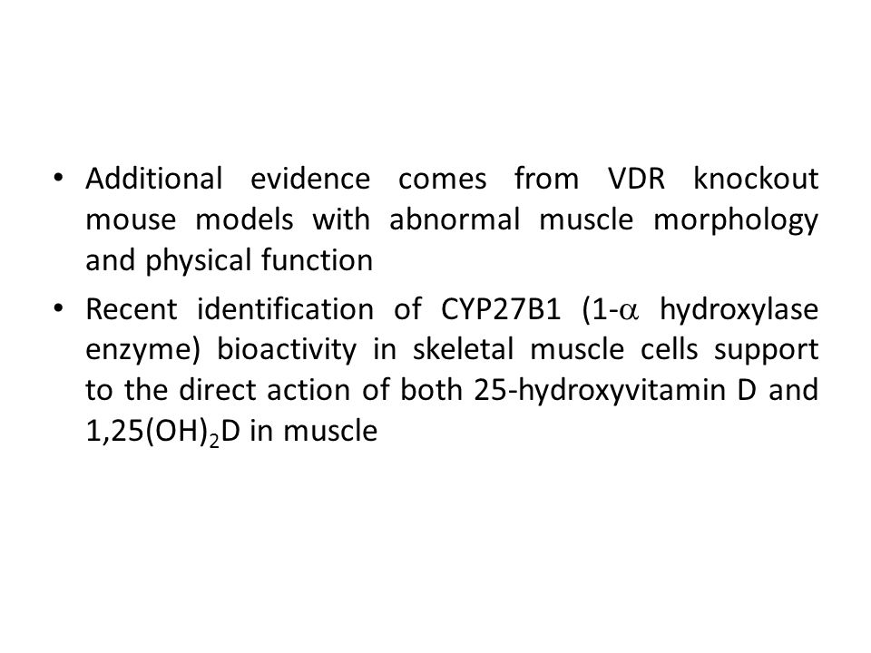 Additional evidence comes from VDR knockout mouse models with abnormal muscle morphology and physical function