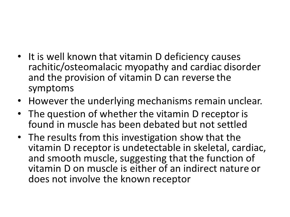 It is well known that vitamin D deficiency causes rachitic/osteomalacic myopathy and cardiac disorder and the provision of vitamin D can reverse the symptoms