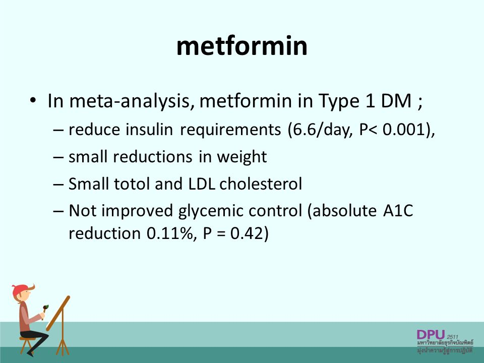 metformin In meta-analysis, metformin in Type 1 DM ;
