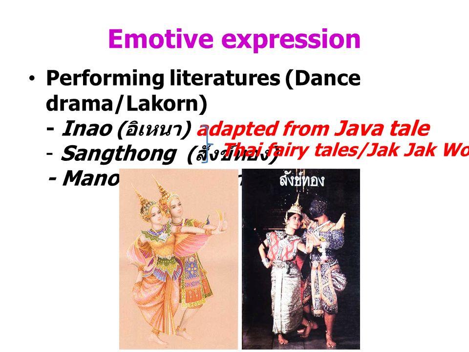 Emotive expression Performing literatures (Dance drama/Lakorn)
