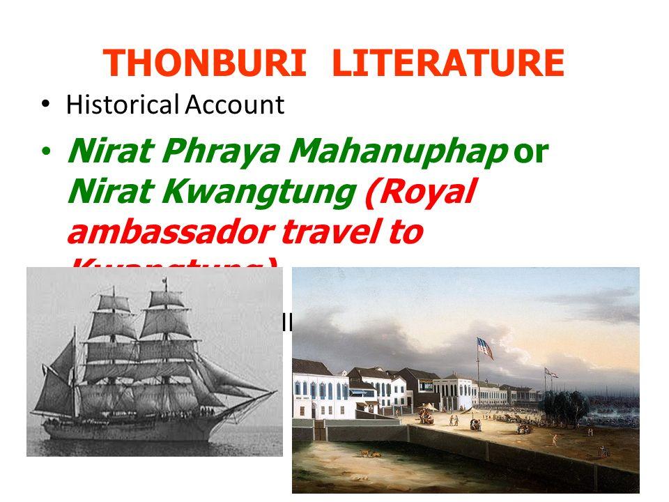 THONBURI LITERATURE Historical Account. Nirat Phraya Mahanuphap or Nirat Kwangtung (Royal ambassador travel to Kwangtung)