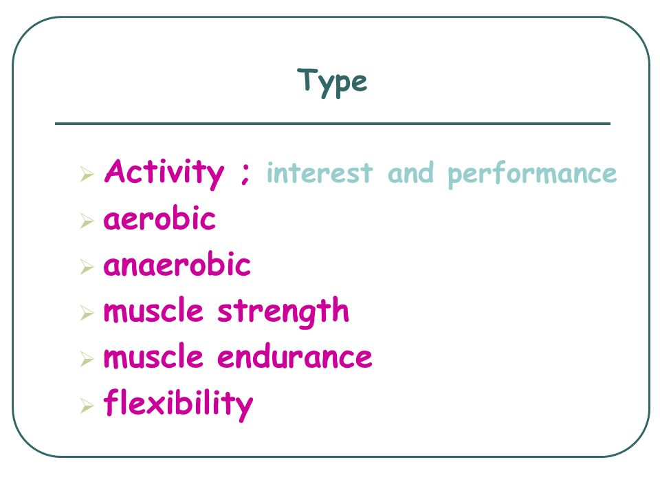 Activity ; interest and performance aerobic anaerobic muscle strength