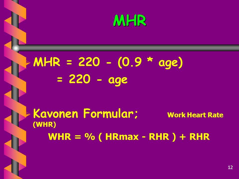 MHR MHR = 220 - (0.9 * age) = 220 - age.