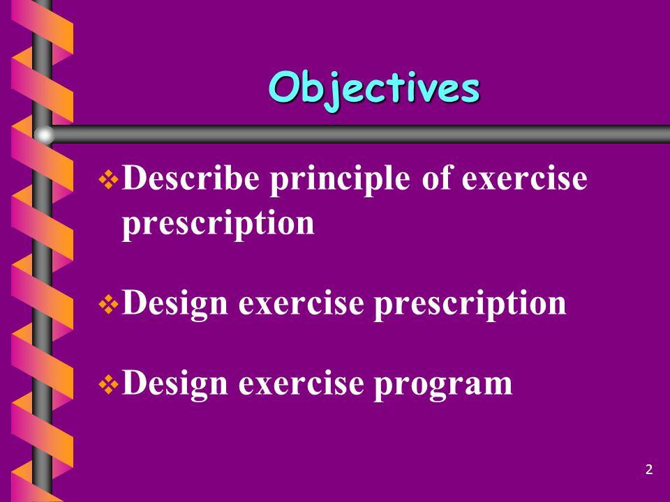 Objectives Describe principle of exercise prescription