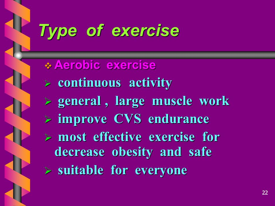 Type of exercise general , large muscle work improve CVS endurance