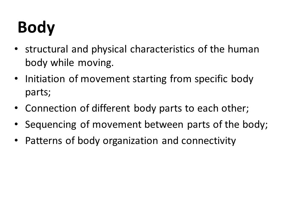 Body structural and physical characteristics of the human body while moving. Initiation of movement starting from specific body parts;