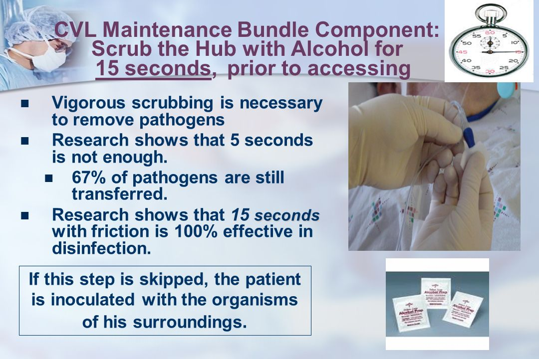 CVL Maintenance Bundle Component: Scrub the Hub with Alcohol for 15 seconds, prior to accessing