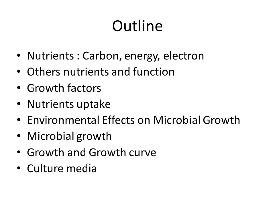 Outline Nutrients : Carbon, energy, electron