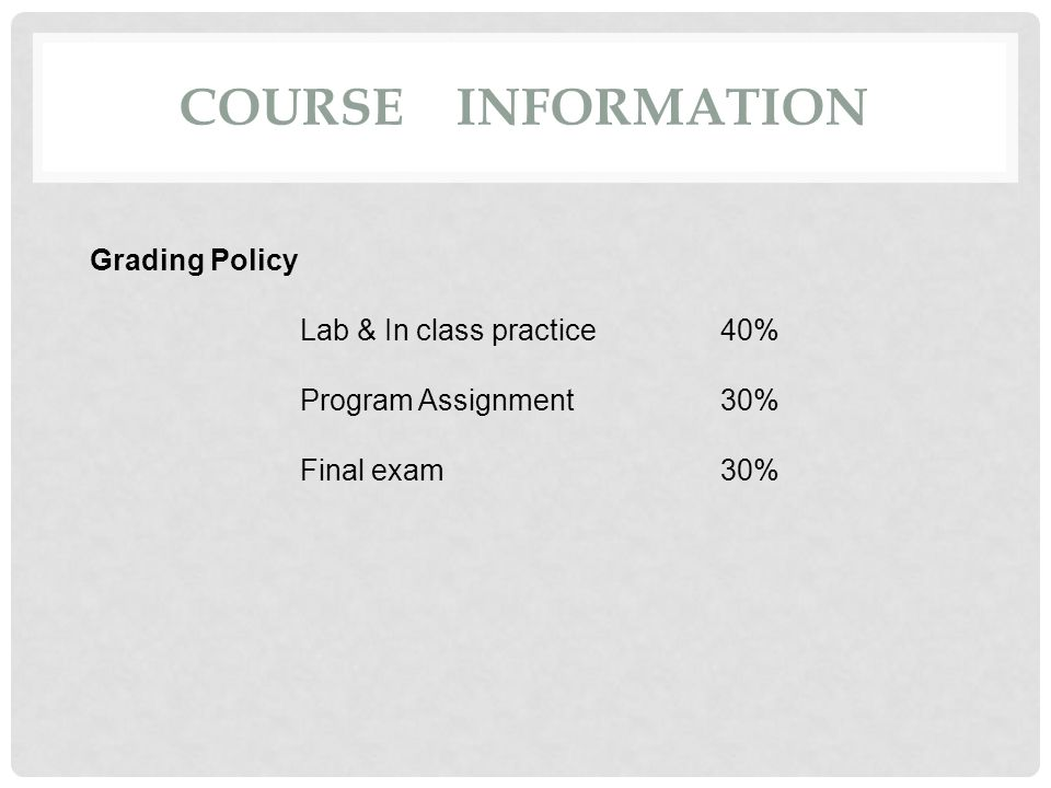 Course Information Grading Policy Lab & In class practice 40%