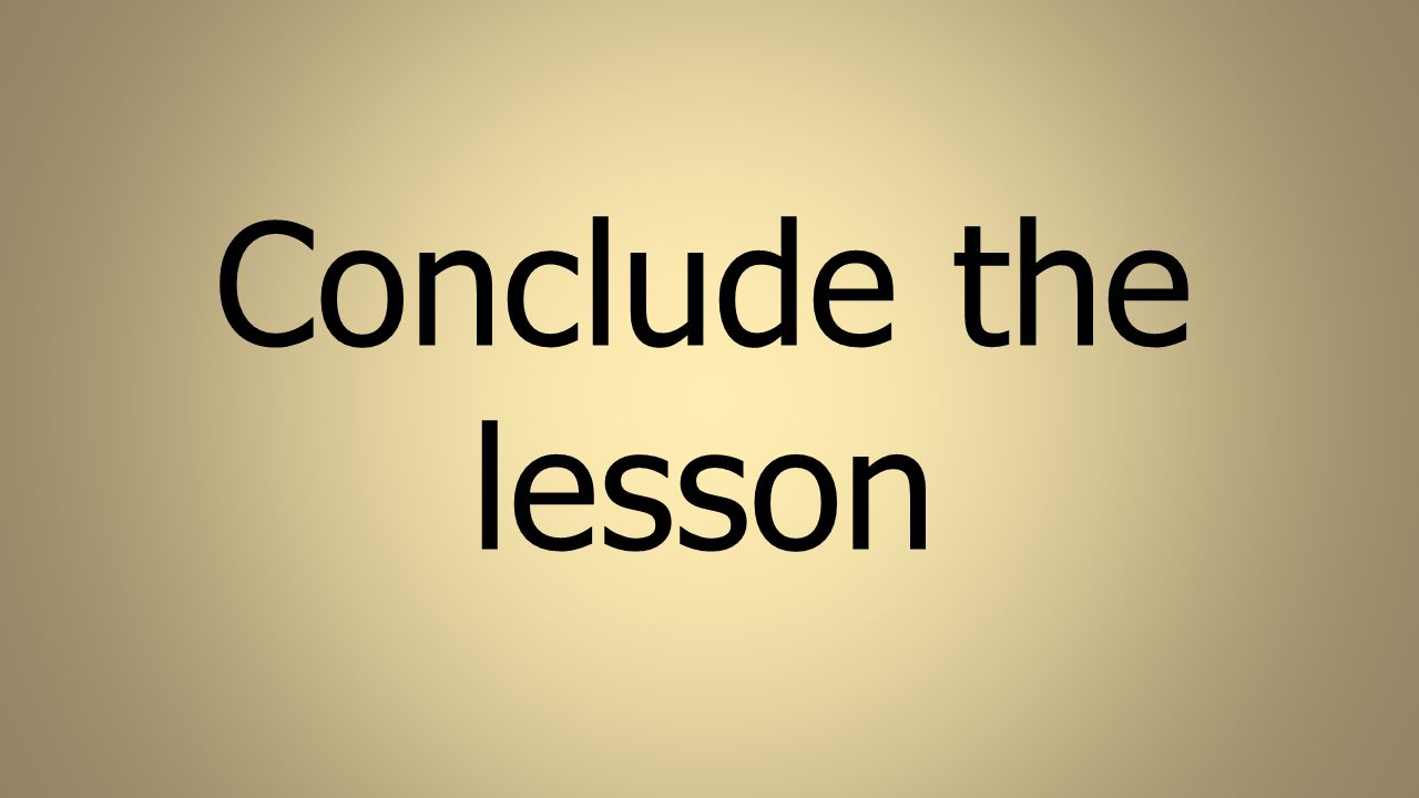 Conclude the lesson