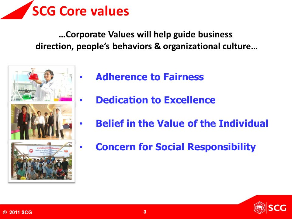 SCG Core values …Corporate Values will help guide business direction, people's behaviors & organizational culture…