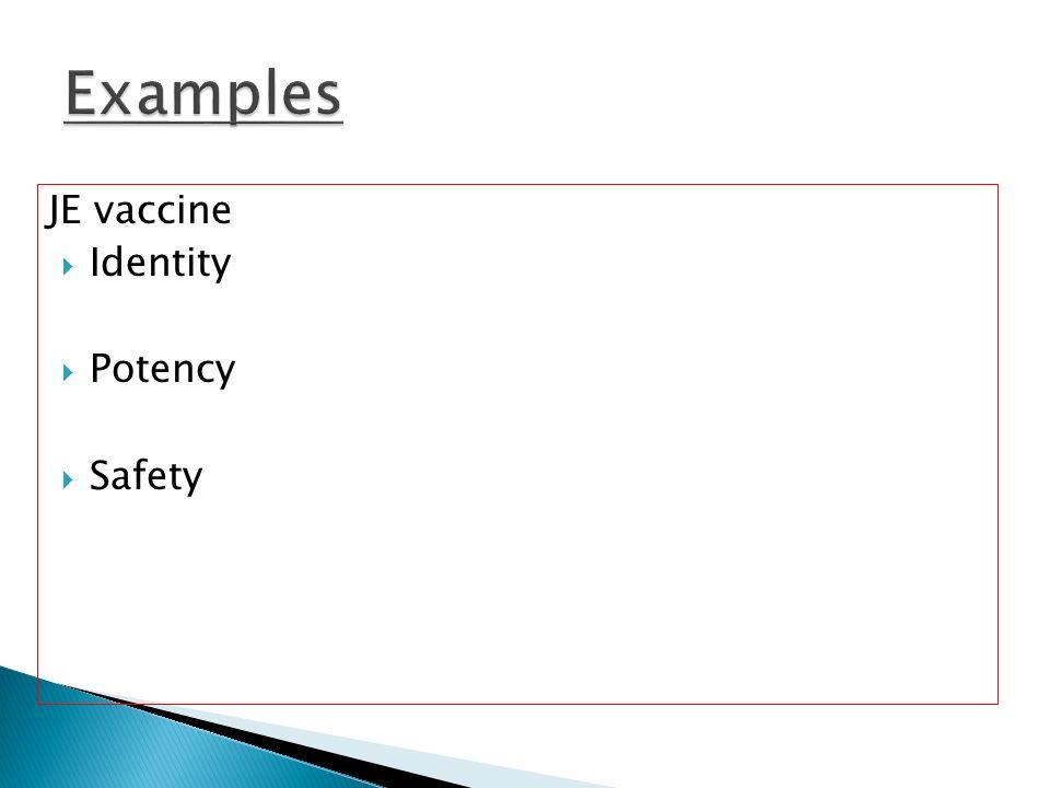 Examples JE vaccine Identity Potency Safety