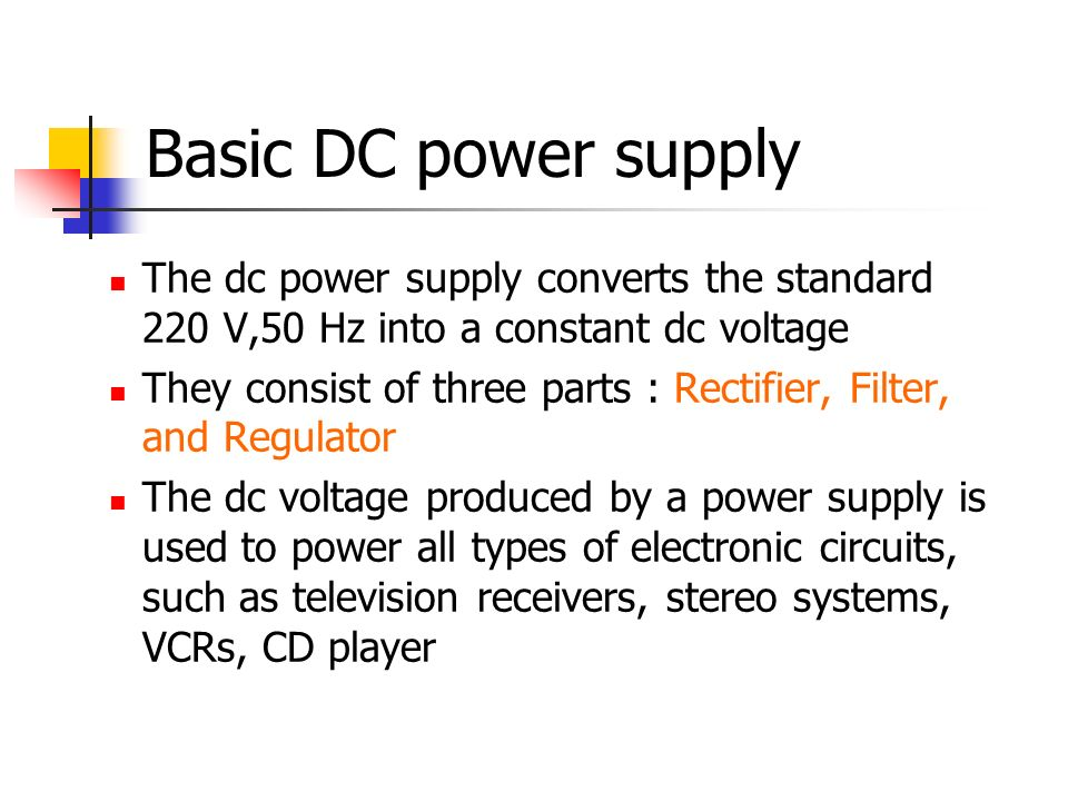 Basic DC power supply The dc power supply converts the standard 220 V,50 Hz into a constant dc voltage.