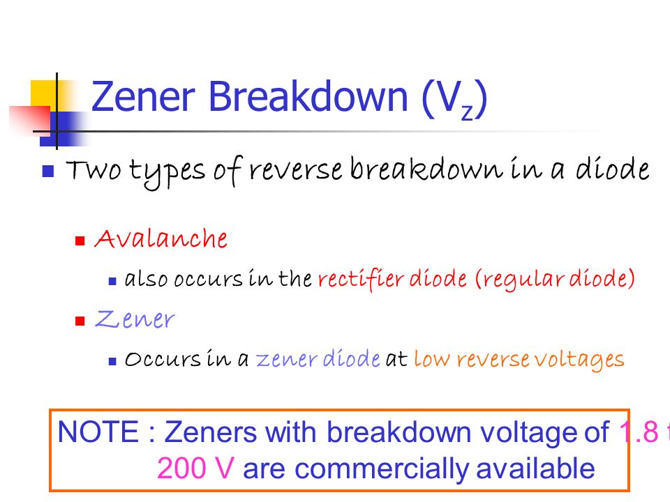 Zener Breakdown (Vz) Two types of reverse breakdown in a diode