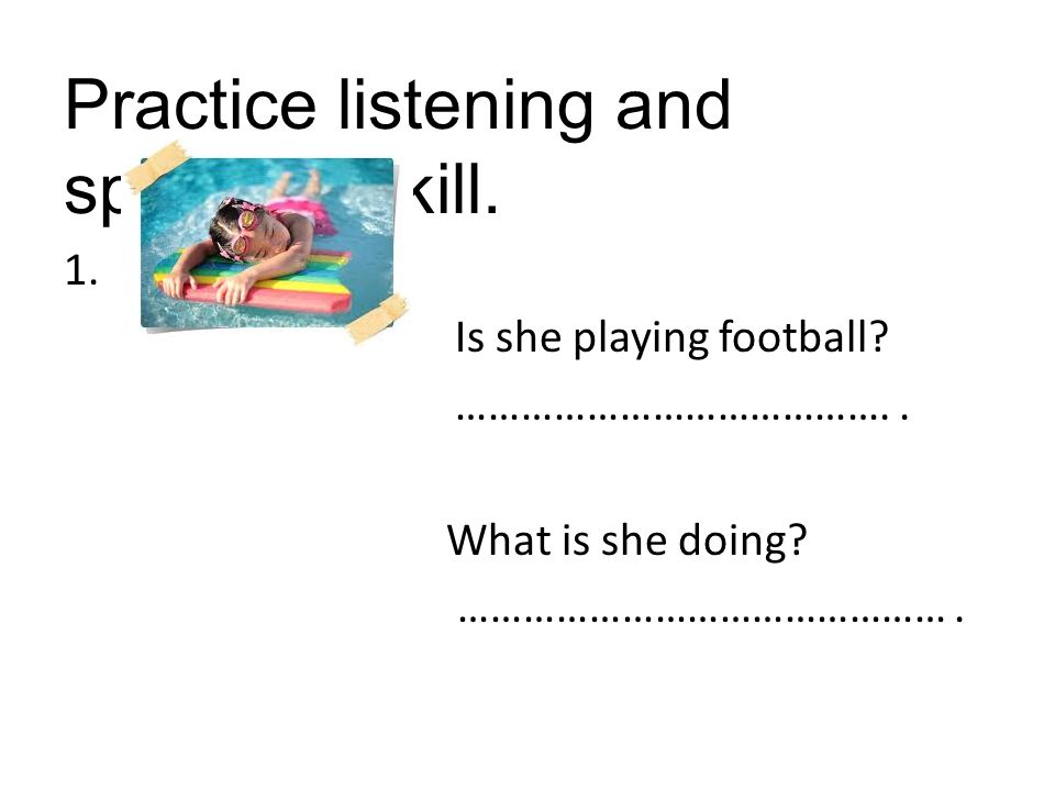 Practice listening and speaking skill.
