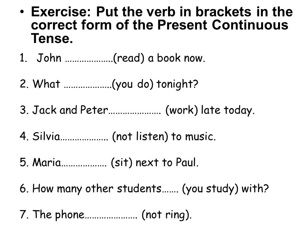 Exercise: Put the verb in brackets in the correct form of the Present Continuous Tense.