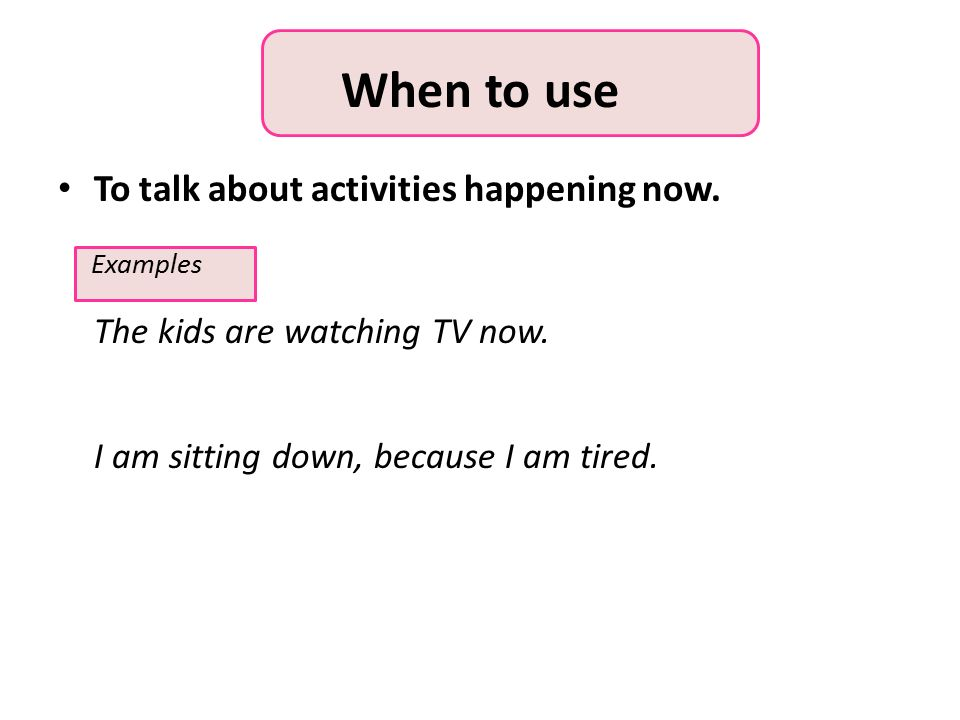 When to use To talk about activities happening now.