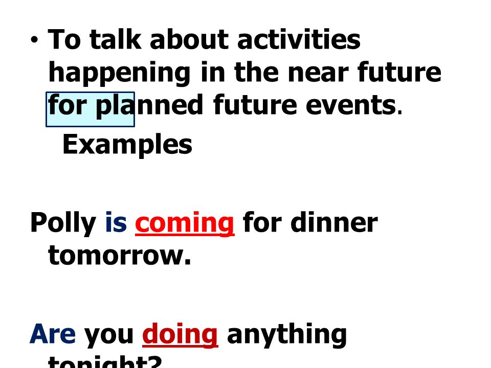 To talk about activities happening in the near future for planned future events.