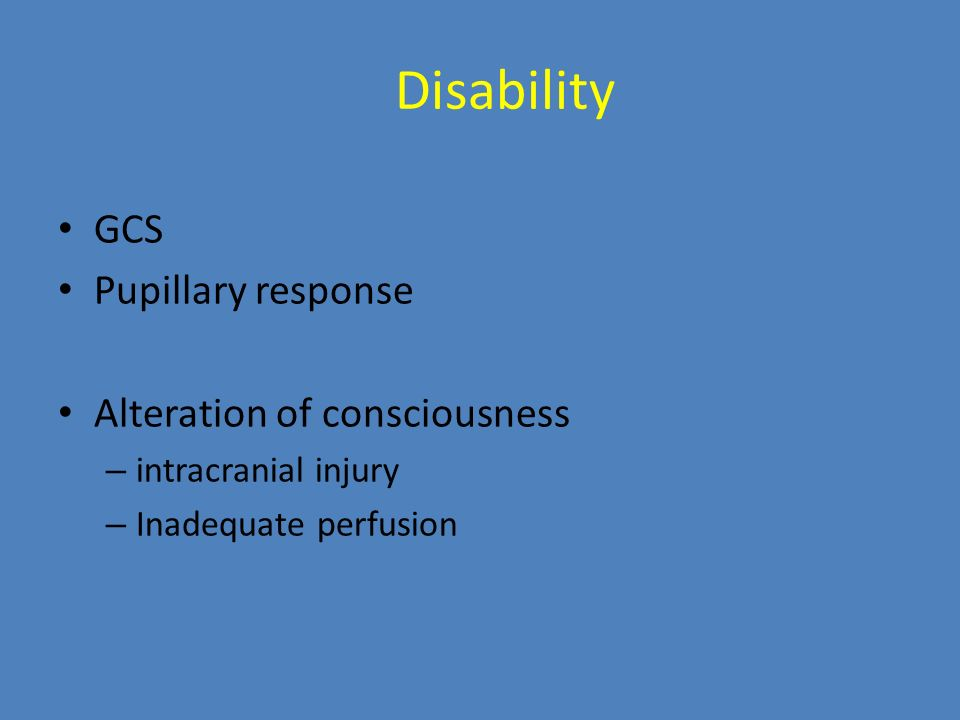 Disability GCS Pupillary response Alteration of consciousness