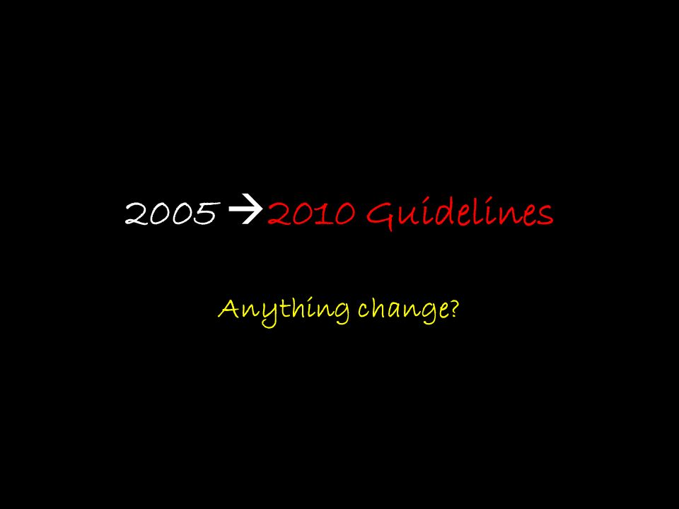 2005 2010 Guidelines Anything change