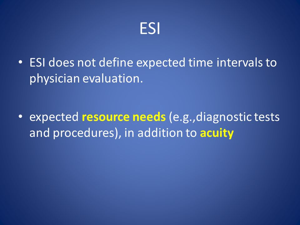 ESI ESI does not define expected time intervals to physician evaluation.