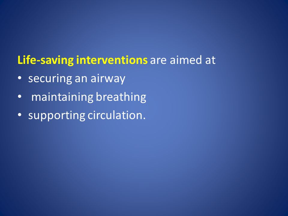 Life-saving interventions are aimed at