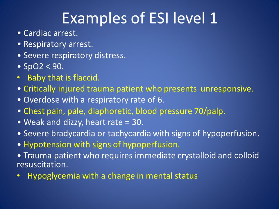 Examples of ESI level 1 • Cardiac arrest. • Respiratory arrest.